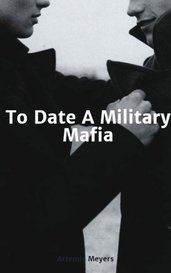 To Date A Military Mafia by Artemis Meyers