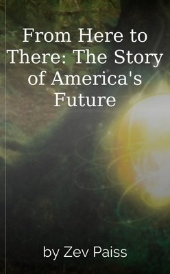 From Here to There: The Story of America's Future by Zev Paiss