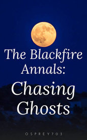 The Blackfire Annals: Chasing Ghosts by Osprey703