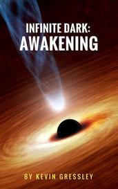 Infinite Dark: Awakening by Kevin Gressley