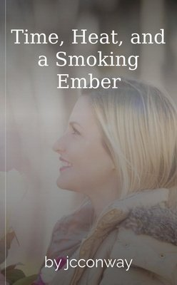Time, Heat, and a Smoking Ember by jcconway