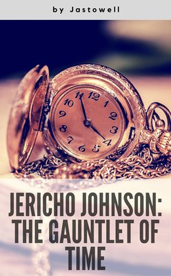 Jericho Johnson: The Gauntlet of Time by jastowell