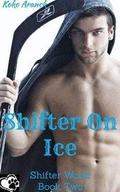 Shifter On Ice (Shifter World - Book Two) by Koko Aranck
