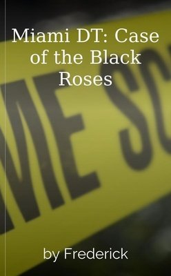 Miami DT: Case of the Black Roses by Frederick