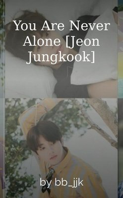 You Are Never Alone [Jeon Jungkook] by bb_jjk