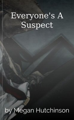 Everyone's A Suspect by Megan Hutchinson