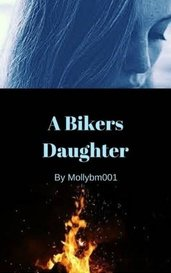 A Bikers Daughter by mollybm001