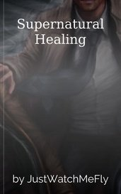 Supernatural Healing by JustWatchMeFly