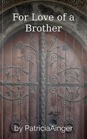 For Love of a Brother by PatriciaAinger