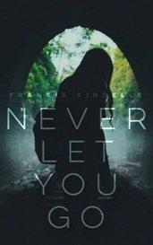 Never Let You Go | Short Story by Frankie_Kindelle