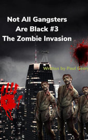 Not All Gangsters Are Black - The Zombie Invasion  by Paul George