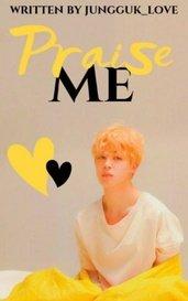 Praise Me || Jikook FF by jungguk_love