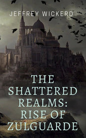 The Shattered Realms: Rise of Zulguarde by Jeffrey Wickerd