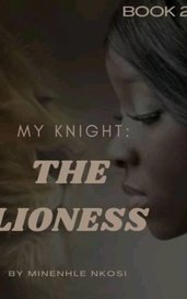 My knight: The Lioness  by Enhlesa_101