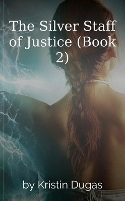 The Silver Staff of Justice (Book 2) by Kristin Dugas