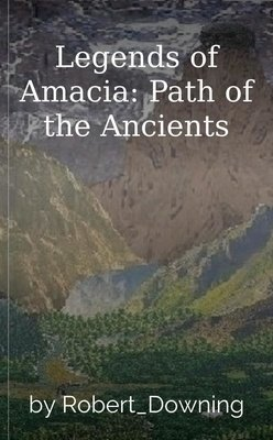 Legends of Amacia: Path of the Ancients by Robert_Downing