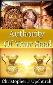 Authority Of Your Seed by Christopher J Upchurch