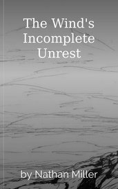 The Wind's Incomplete Unrest by Nathan Miller