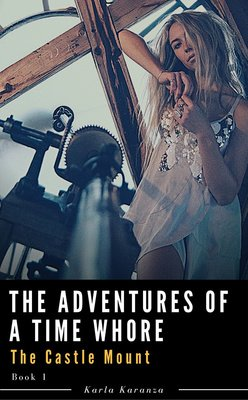The Castle Mount  Book One of  The Adventures of a Time Whore by Karla Karanza