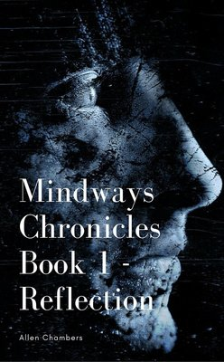 Mindways Chronicles Book 1 - Reflection by Allen Chambers