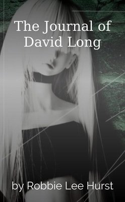 The Journal of David Long by Robbie Lee Hurst
