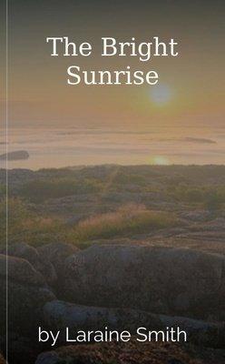 The Bright Sunrise by Laraine Smith