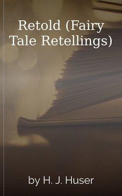 Retold (Fairy Tale Retellings) by Hannah Jeffers-Huser