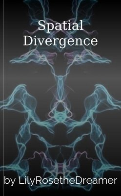 Spatial Divergence by LilyRosetheDreamer