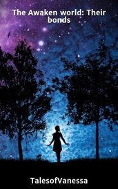 The Awaken world: Their bonds by TalesofVanessa