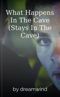 What Happens In The Cave (Stays In The Cave) by dreamwind