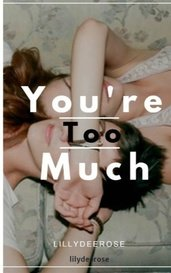 You're Too Much by lilydeerose
