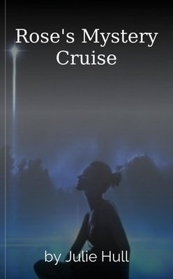 Rose's Mystery Cruise by Julie Hull