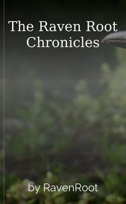 The Raven Root Chronicles by RavenRoot