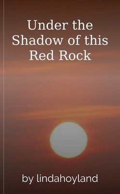 Under the Shadow of this Red Rock by lindahoyland