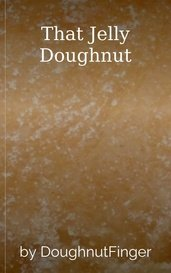 That Jelly Doughnut by DoughnutFinger
