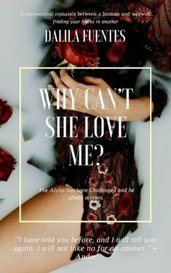 Why Can't She Love Me? by Dalila Alvizo