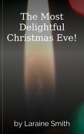 The Most Delightful Christmas Eve! by Laraine Smith