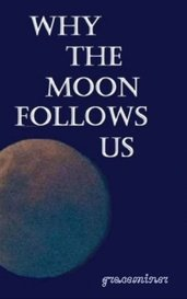 Why The Moon Follows Us by Grace Miner