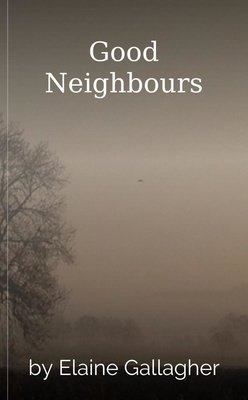 Good Neighbours by Elaine Gallagher