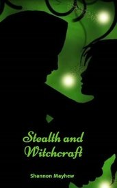 Stealth and Witchcraft by Shannon Mayhew