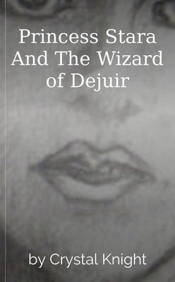 Princess Stara And The Wizard of Dejuir by Crystal Knight