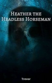 Heather the Headless Horseman by Trevor