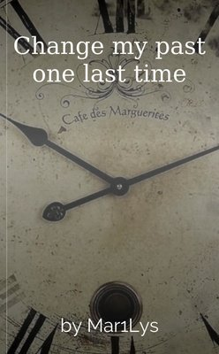 Change my past one last time by Mar1Lys
