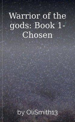 Warrior of the gods: Book 1- Chosen by OliSmith13