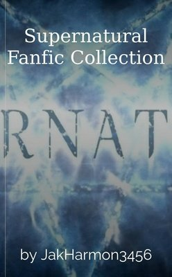 Supernatural Fanfic Collection by JakHarmon3456