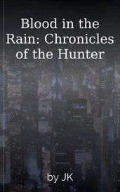 Blood in the Rain: Chronicles of the Hunter by JK