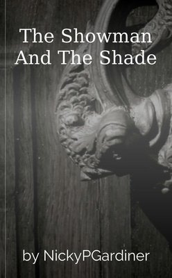 The Showman And The Shade by NickyPGardiner