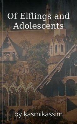 Of Elflings and Adolescents by kasmikassim