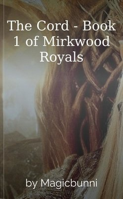 The Cord - Book 1 of Mirkwood Royals by Magicbunni