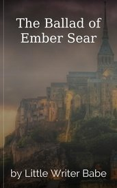The Ballad of Ember Sear by Little Writer Babe